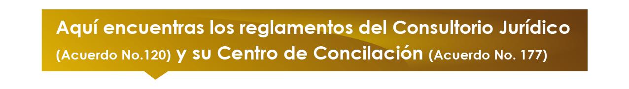 Aquí encuentras los reglamentos del Consultorio Jurídico (Acuerdo No. 120) y su Centro de Conciliación (Acuerdo No. 177)